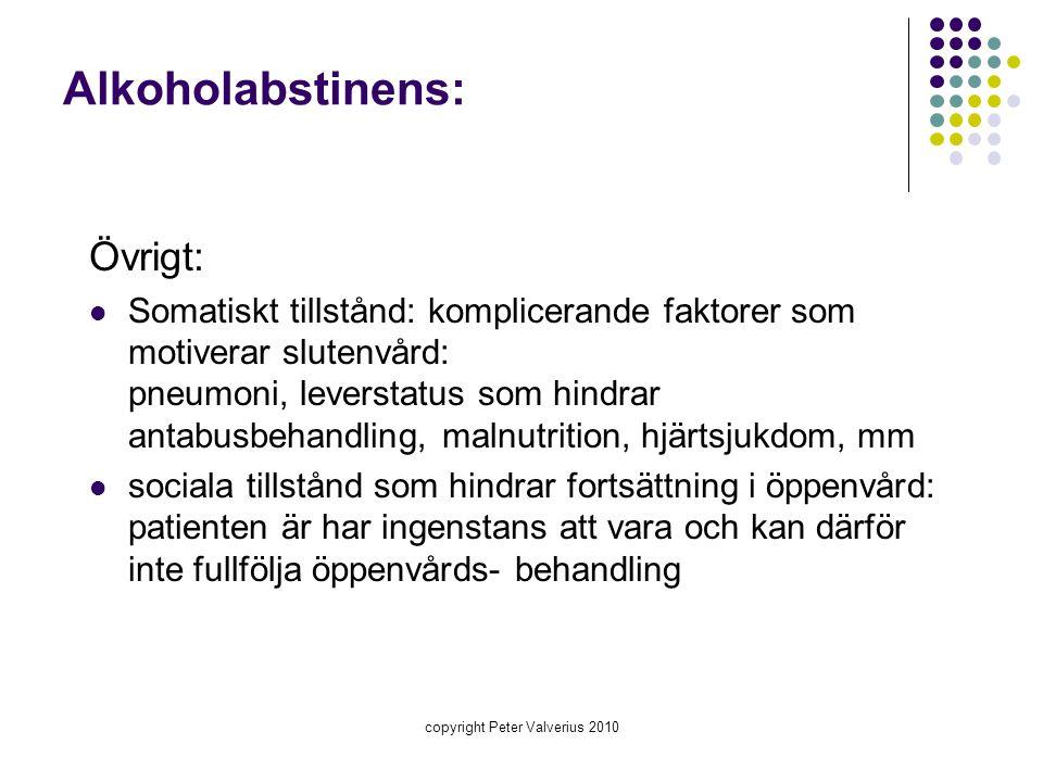 copyright Peter Valverius 2010 Alkoholabstinens: Övrigt:  Somatiskt tillstånd: komplicerande faktorer som motiverar slutenvård: pneumoni, leverstatus
