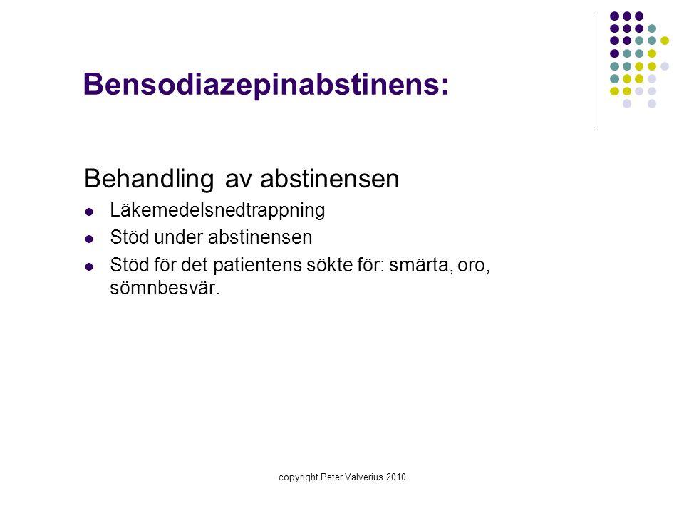 copyright Peter Valverius 2010 Bensodiazepinabstinens: Behandling av abstinensen  Läkemedelsnedtrappning  Stöd under abstinensen  Stöd för det pati