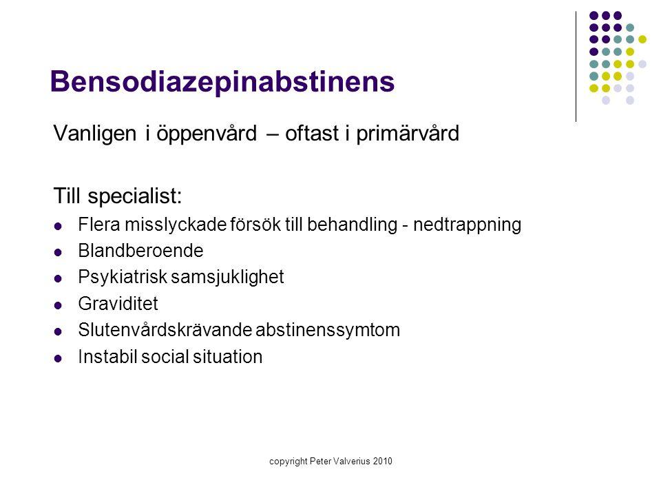 Bensodiazepinabstinens Vanligen i öppenvård – oftast i primärvård Till specialist:  Flera misslyckade försök till behandling - nedtrappning  Blandbe