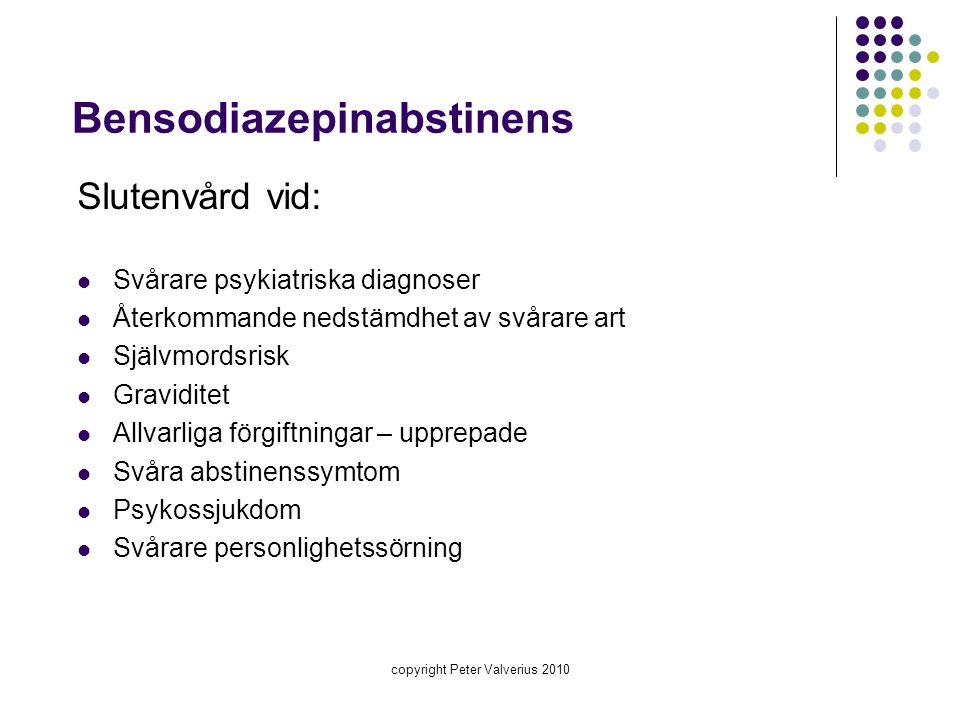 copyright Peter Valverius 2010 Bensodiazepinabstinens Slutenvård vid:  Svårare psykiatriska diagnoser  Återkommande nedstämdhet av svårare art  Sjä