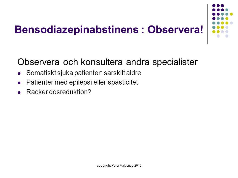 copyright Peter Valverius 2010 Bensodiazepinabstinens : Observera! Observera och konsultera andra specialister  Somatiskt sjuka patienter: särskilt ä
