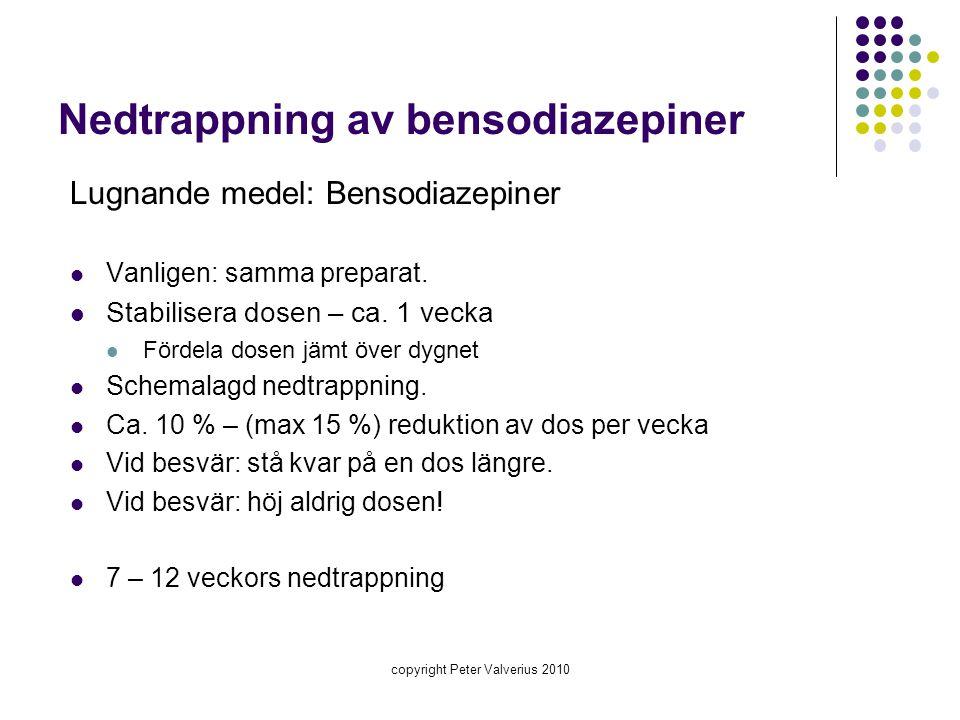 copyright Peter Valverius 2010 Nedtrappning av bensodiazepiner Lugnande medel: Bensodiazepiner  Vanligen: samma preparat.  Stabilisera dosen – ca. 1