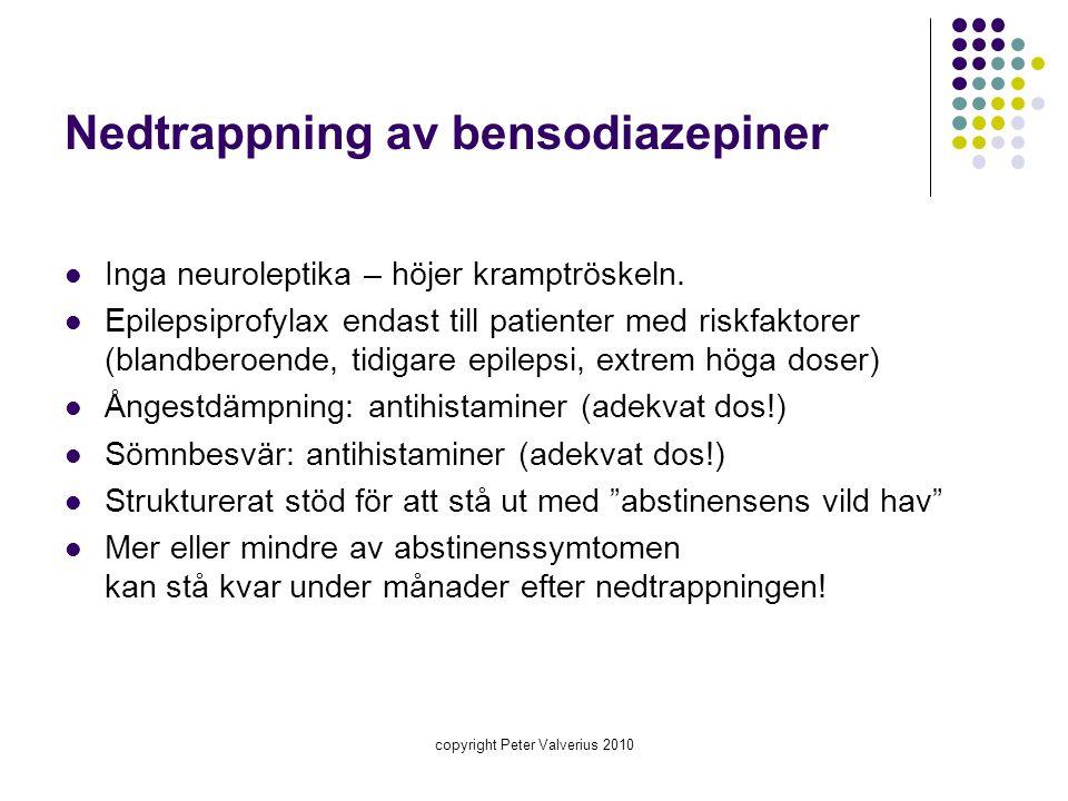 copyright Peter Valverius 2010 Nedtrappning av bensodiazepiner  Inga neuroleptika – höjer kramptröskeln.  Epilepsiprofylax endast till patienter med
