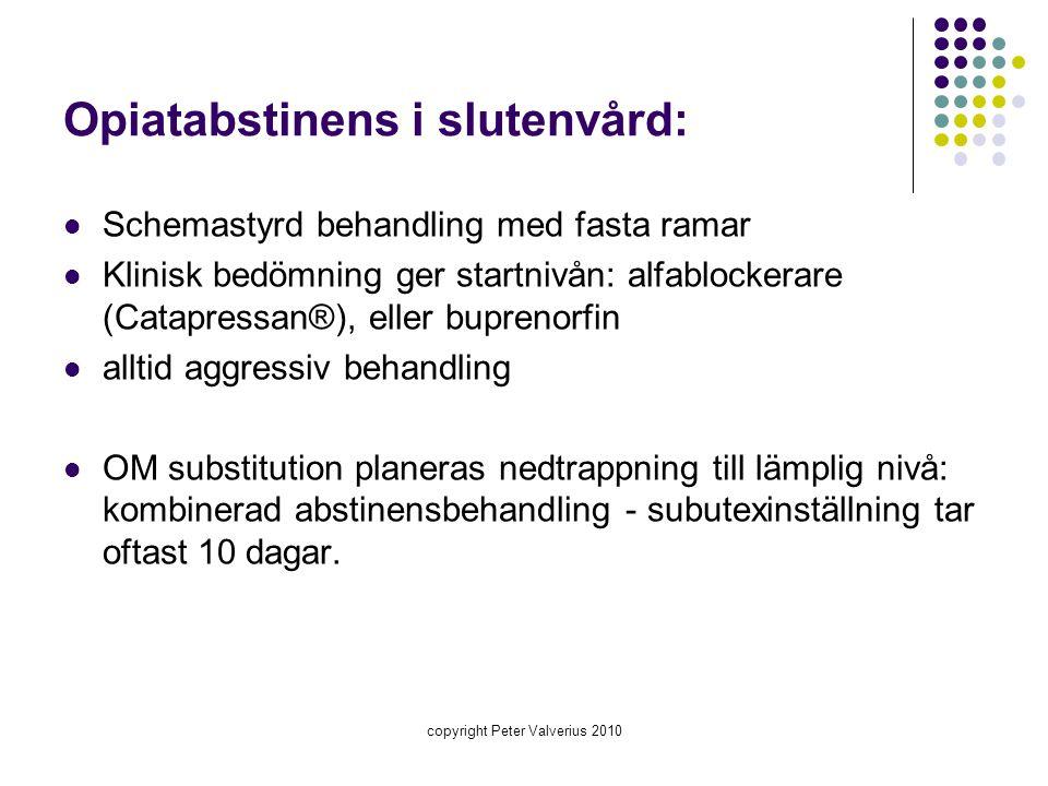 Opiatabstinens i slutenvård:  Schemastyrd behandling med fasta ramar  Klinisk bedömning ger startnivån: alfablockerare (Catapressan®), eller bupreno