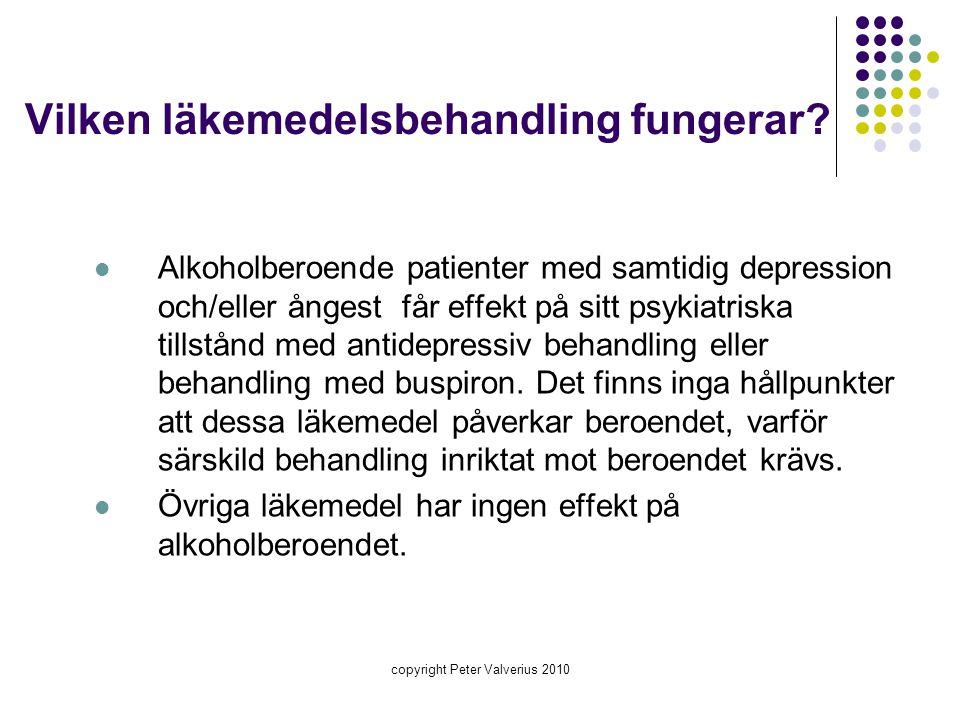 copyright Peter Valverius 2010 Vilken läkemedelsbehandling fungerar?  Alkoholberoende patienter med samtidig depression och/eller ångest får effekt p
