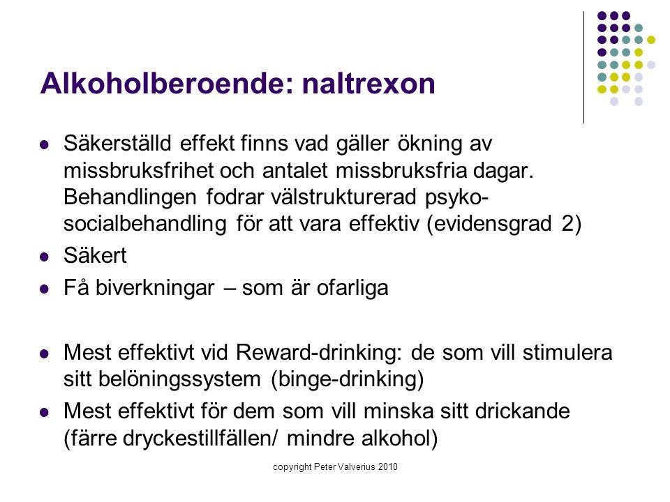 Alkoholberoende: naltrexon  Säkerställd effekt finns vad gäller ökning av missbruksfrihet och antalet missbruksfria dagar. Behandlingen fodrar välstr