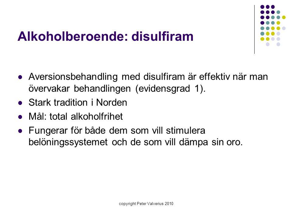 Alkoholberoende: disulfiram  Aversionsbehandling med disulfiram är effektiv när man övervakar behandlingen (evidensgrad 1).  Stark tradition i Norde