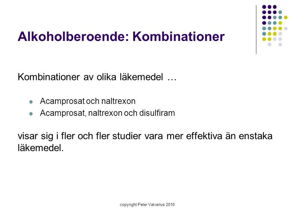Alkoholberoende: Kombinationer Kombinationer av olika läkemedel …  Acamprosat och naltrexon  Acamprosat, naltrexon och disulfiram visar sig i fler o