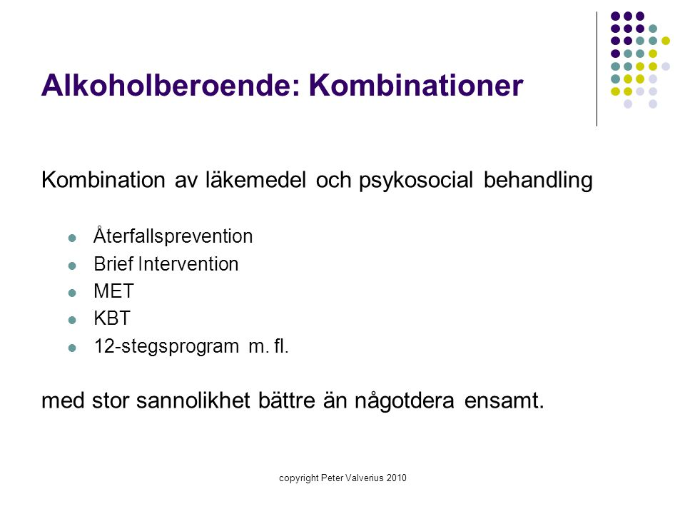 Alkoholberoende: Kombinationer Kombination av läkemedel och psykosocial behandling  Återfallsprevention  Brief Intervention  MET  KBT  12-stegspr