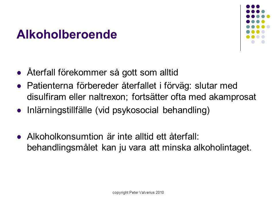 Alkoholberoende  Återfall förekommer så gott som alltid  Patienterna förbereder återfallet i förväg: slutar med disulfiram eller naltrexon; fortsätt