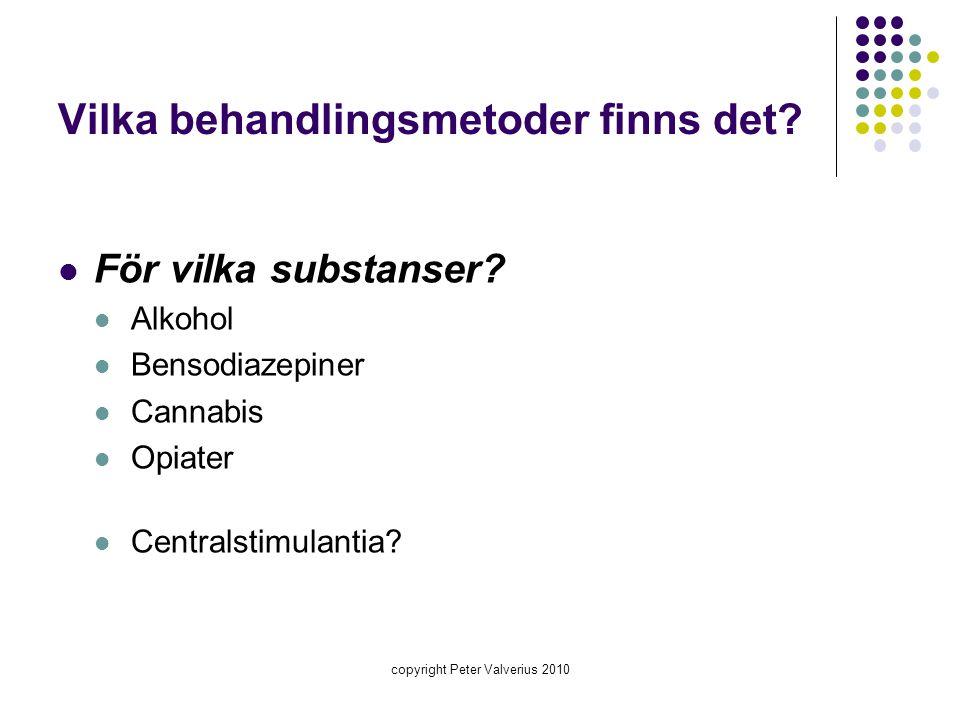 Vilka behandlingsmetoder finns det?  För vilka substanser?  Alkohol  Bensodiazepiner  Cannabis  Opiater  Centralstimulantia? copyright Peter Val