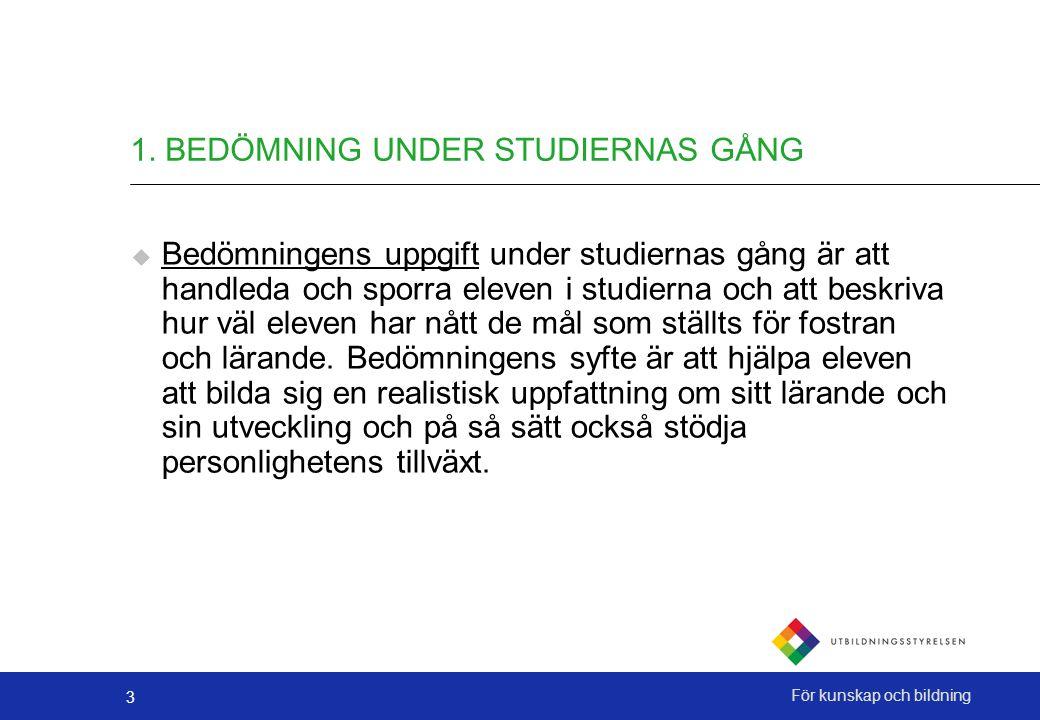 3 För kunskap och bildning 1. BEDÖMNING UNDER STUDIERNAS GÅNG  Bedömningens uppgift under studiernas gång är att handleda och sporra eleven i studier