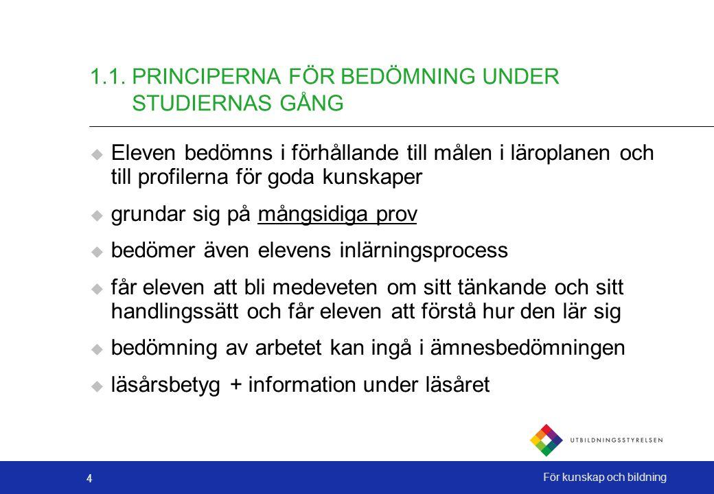 4 För kunskap och bildning 1.1. PRINCIPERNA FÖR BEDÖMNING UNDER STUDIERNAS GÅNG  Eleven bedömns i förhållande till målen i läroplanen och till profil