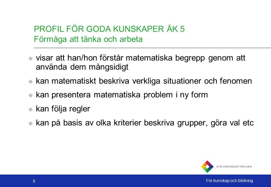 5 För kunskap och bildning PROFIL FÖR GODA KUNSKAPER ÅK 5 Förmåga att tänka och arbeta  visar att han/hon förstår matematiska begrepp genom att använ