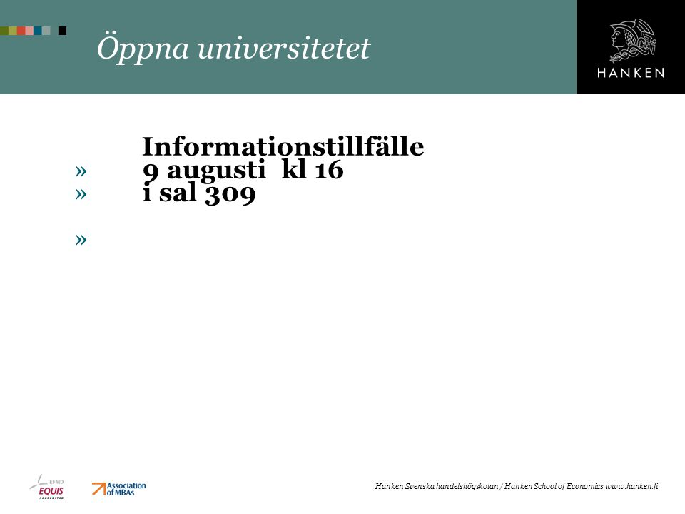 Öppna universitetet Informationstillfälle » 9 augusti kl 16 » i sal 309 » Hanken Svenska handelshögskolan / Hanken School of Economics www.hanken.fi