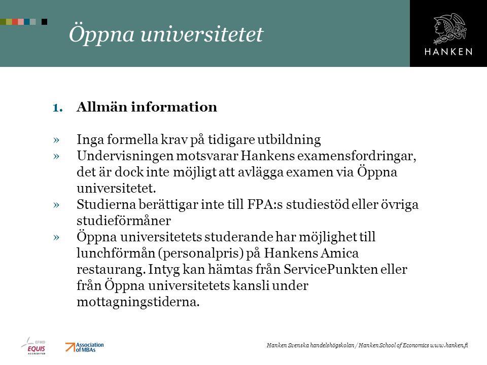 Öppna universitetet 1.Allmän information »Inga formella krav på tidigare utbildning »Undervisningen motsvarar Hankens examensfordringar, det är dock inte möjligt att avlägga examen via Öppna universitetet.