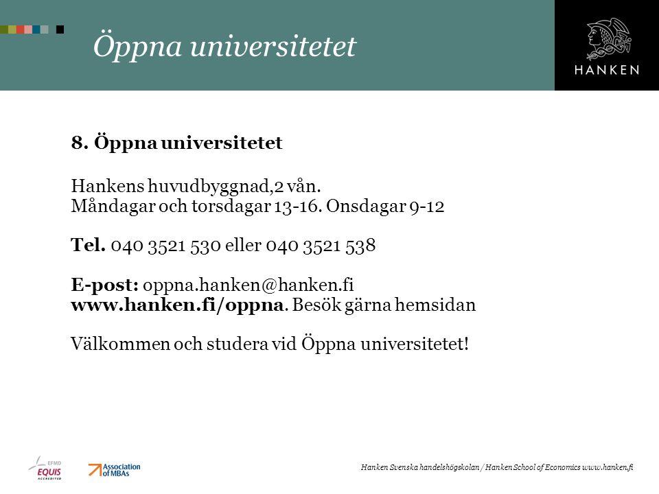 Öppna universitetet 8. Öppna universitetet Hankens huvudbyggnad,2 vån. Måndagar och torsdagar 13-16. Onsdagar 9-12 Tel. 040 3521 530 eller 040 3521 53