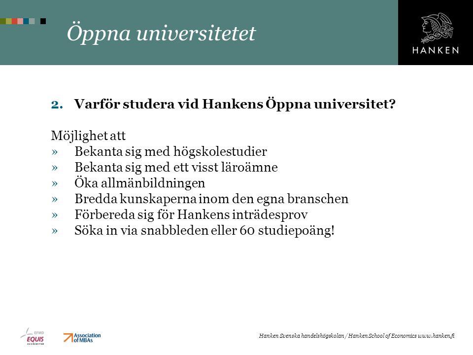Öppna universitetet 2.Varför studera vid Hankens Öppna universitet? Möjlighet att »Bekanta sig med högskolestudier »Bekanta sig med ett visst läroämne
