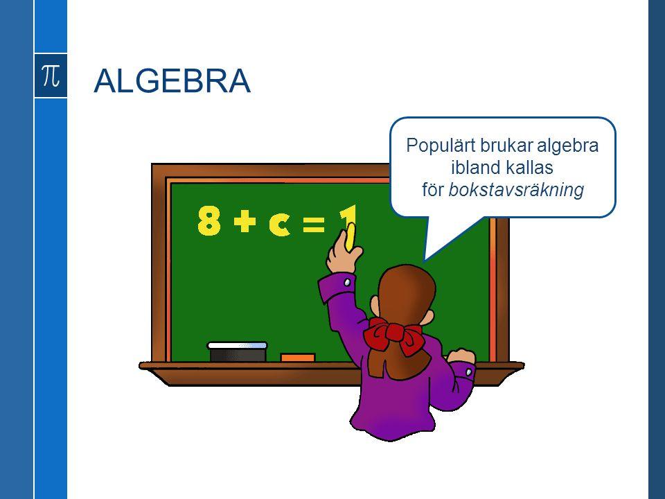 ALGEBRA Algebra (från arabiska الجبر, al-djebr , vilket betyder återförening eller koppling ) är en gren inom matematiken som kan definieras som en generalisering och utökning av aritmetiken (gren inom matematiken som handlar om rent räknande).
