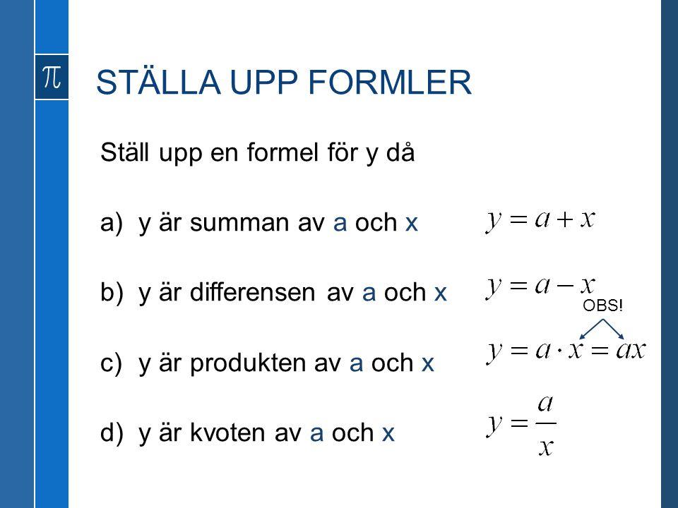 STÄLLA UPP FORMLER Ställ upp en formel för y då  y är summan av a och x  y är differensen av a och x  y är produkten av a och x  y är kvoten a