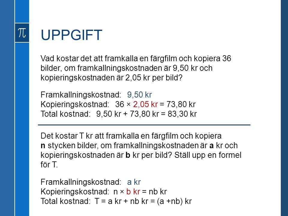 UPPGIFT Vad kostar det att framkalla en färgfilm och kopiera 36 bilder, om framkallningskostnaden är 9,50 kr och kopieringskostnaden är 2,05 kr per bi