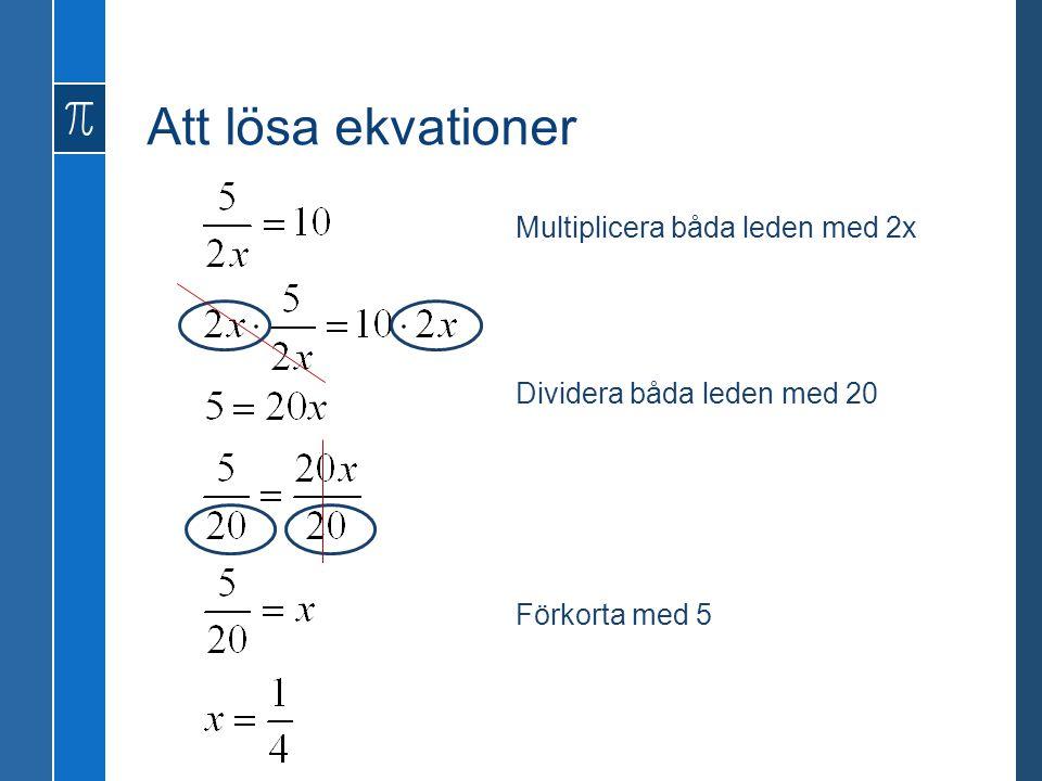 Att lösa ekvationer Multiplicera båda leden med 2x Dividera båda leden med 20 Förkorta med 5