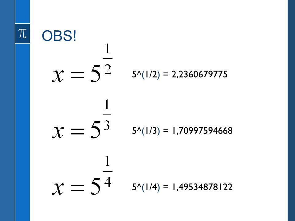 5^(1/2) = 2,2360679775 5^(1/3) = 1,70997594668 5^(1/4) = 1,49534878122