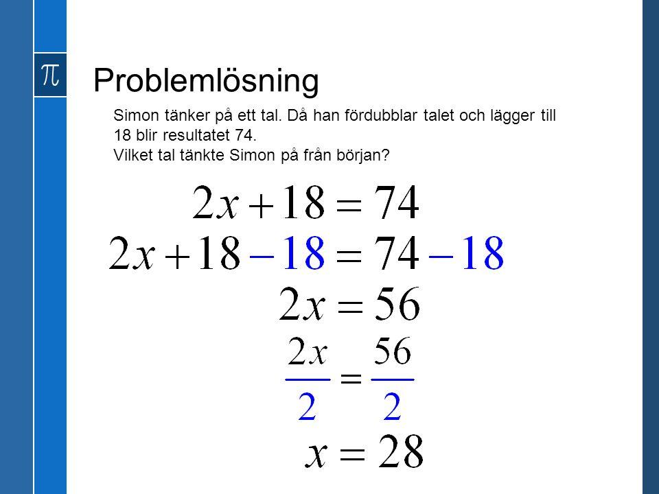 Problemlösning Simon tänker på ett tal. Då han fördubblar talet och lägger till 18 blir resultatet 74. Vilket tal tänkte Simon på från början?