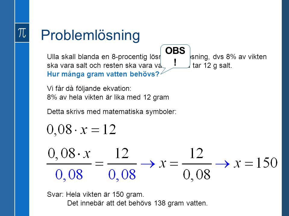Problemlösning Ulla skall blanda en 8-procentig lösning saltlösning, dvs 8% av vikten ska vara salt och resten ska vara vatten. Ulla tar 12 g salt. Hu