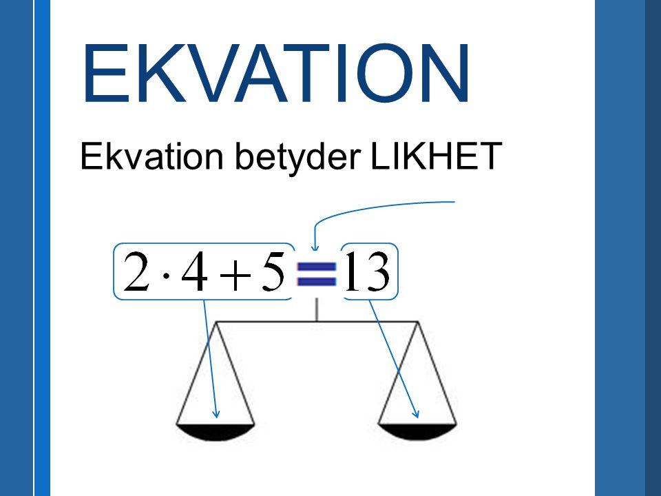 EKVATION Ekvation betyder LIKHET