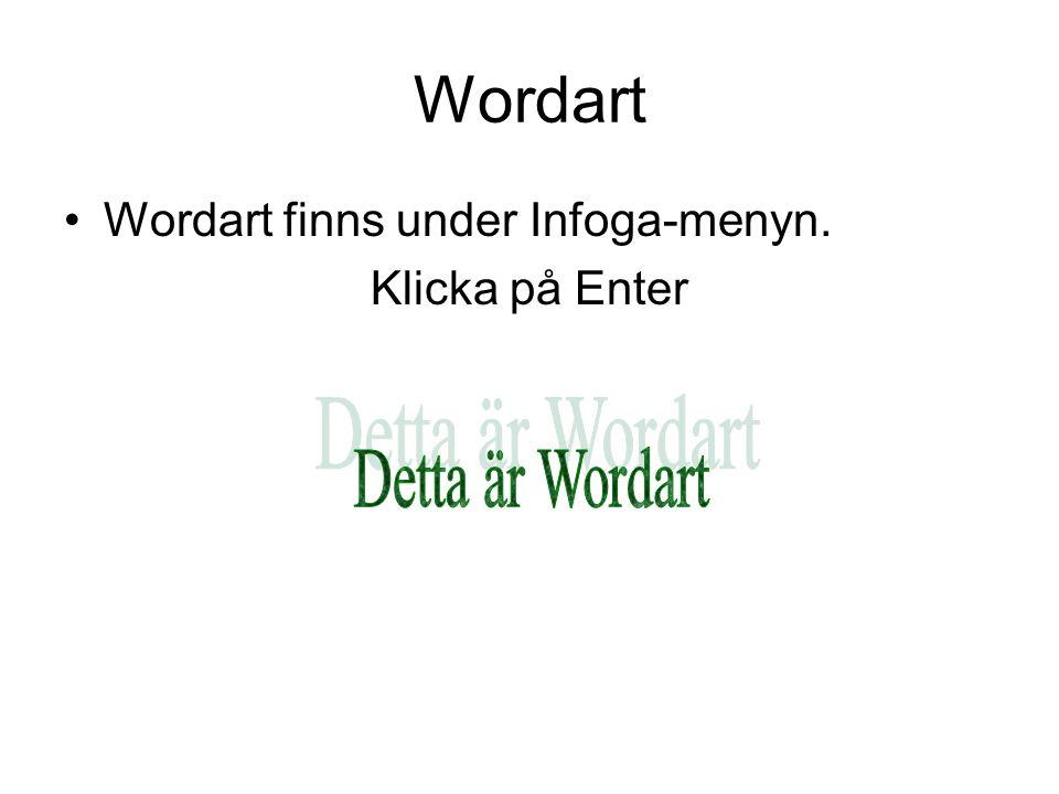Wordart •Wordart finns under Infoga-menyn. Klicka på Enter