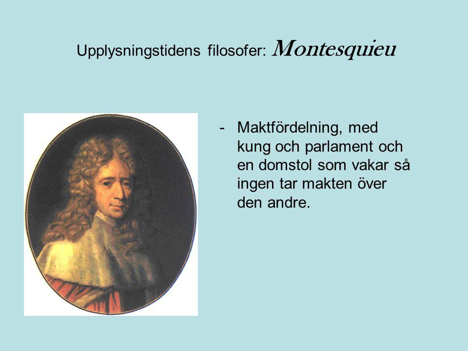 Upplysningstidens filosofer: Montesquieu -Maktfördelning, med kung och parlament och en domstol som vakar så ingen tar makten över den andre.