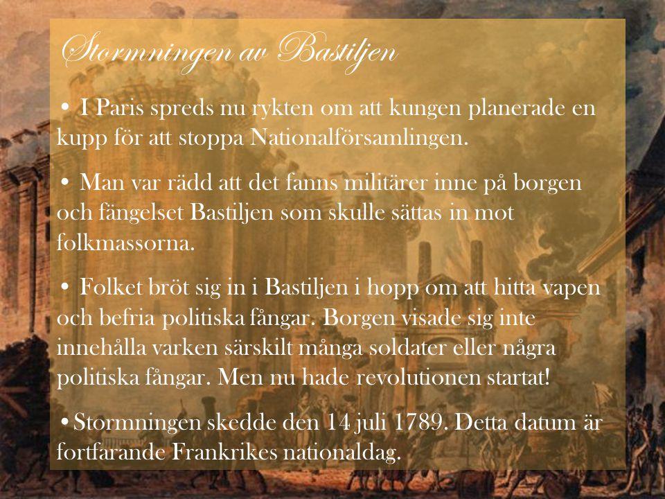 Stormningen av Bastiljen • I Paris spreds nu rykten om att kungen planerade en kupp för att stoppa Nationalförsamlingen. • Man var rädd att det fanns