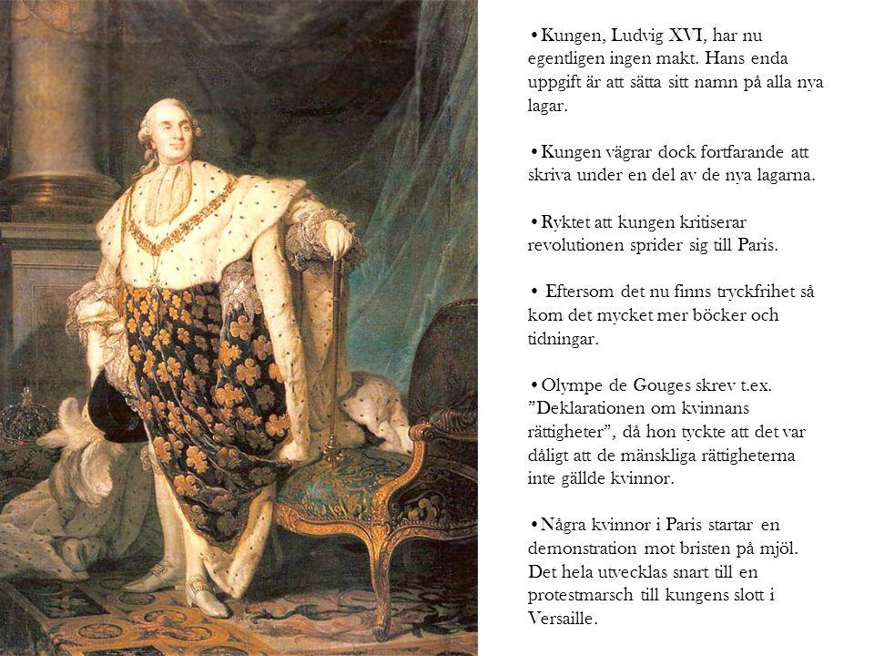 •Kungen, Ludvig XVI, har nu egentligen ingen makt. Hans enda uppgift är att sätta sitt namn på alla nya lagar. •Kungen vägrar dock fortfarande att skr
