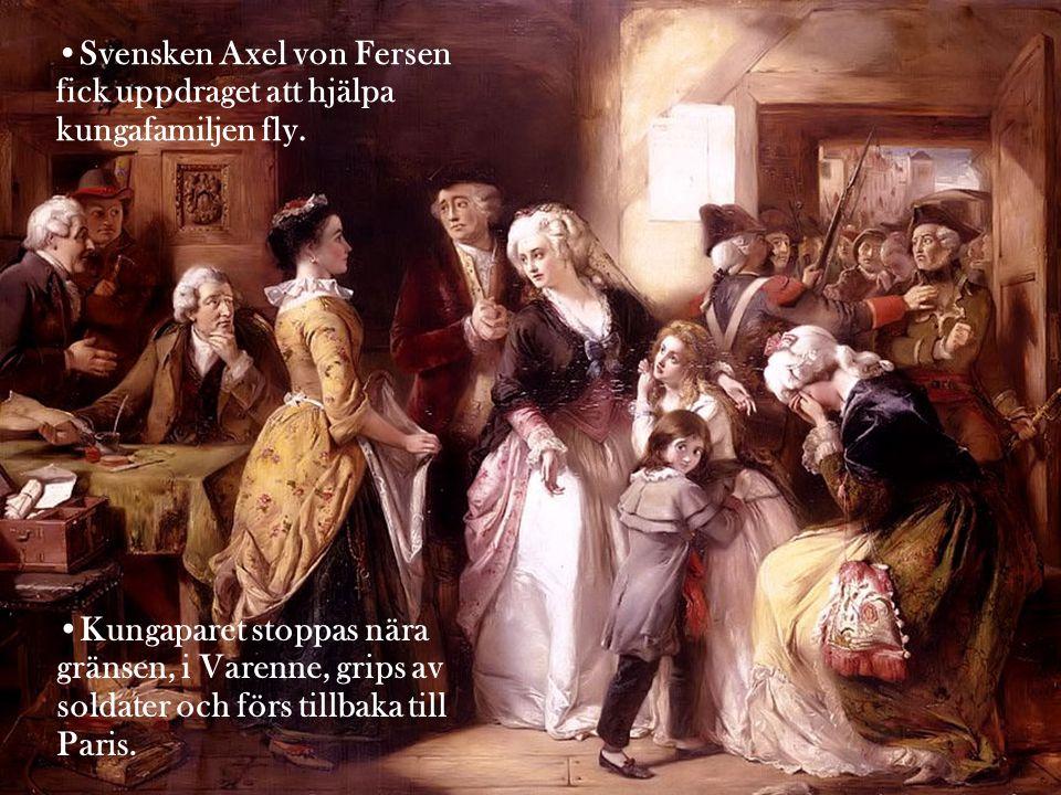 •Svensken Axel von Fersen fick uppdraget att hjälpa kungafamiljen fly. •Kungaparet stoppas nära gränsen, i Varenne, grips av soldater och förs tillbak