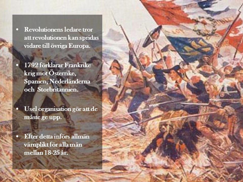 •Revolutionens ledare tror att revolutionen kan spridas vidare till övriga Europa. •1792 förklarar Frankrike krig mot Österrike, Spanien, Nederländern