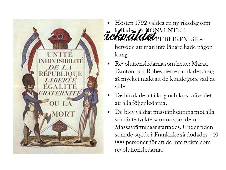 Skräckväldet •Hösten 1792 valdes en ny riksdag som kallades för KONVENTET. •De inrättade REPUBLIKEN, vilket betydde att man inte längre hade någon kun