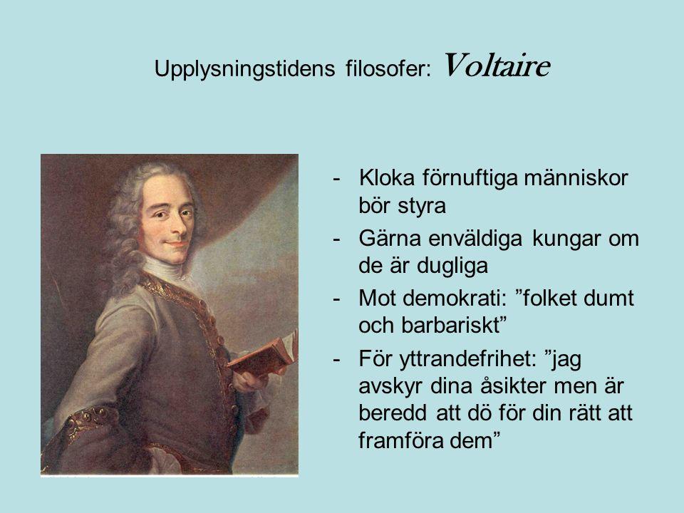 """Upplysningstidens filosofer: Voltaire - Kloka förnuftiga människor bör styra -Gärna enväldiga kungar om de är dugliga -Mot demokrati: """"folket dumt och"""