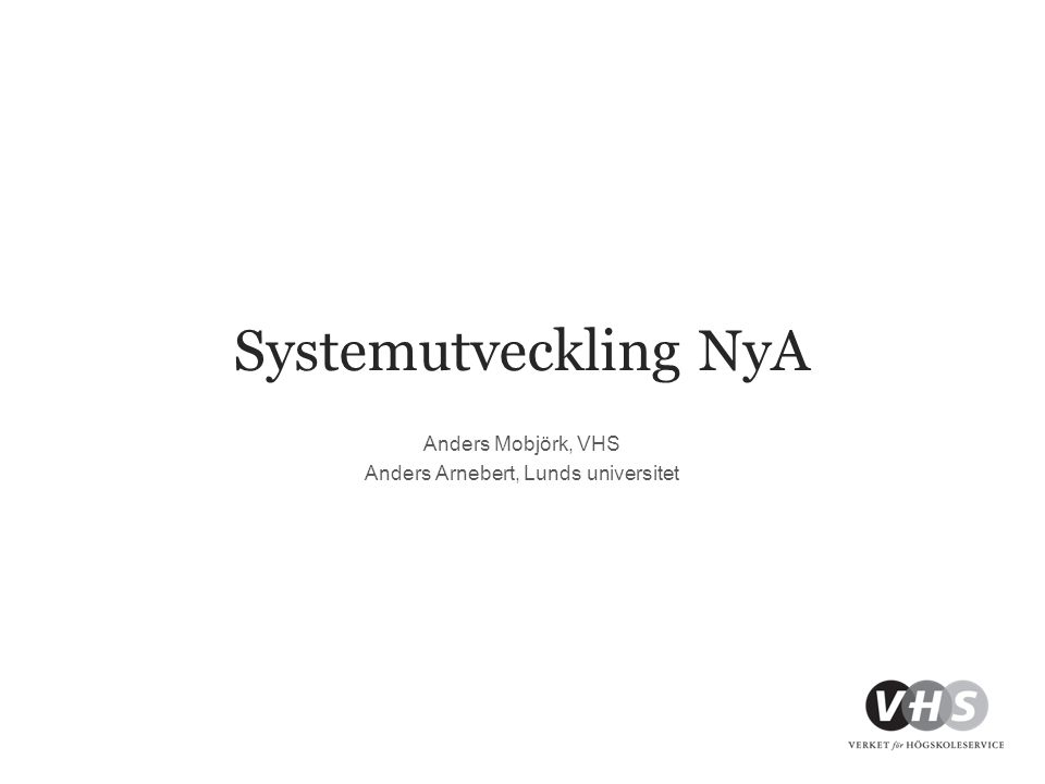 Systemutveckling NyA Anders Mobjörk, VHS Anders Arnebert, Lunds universitet