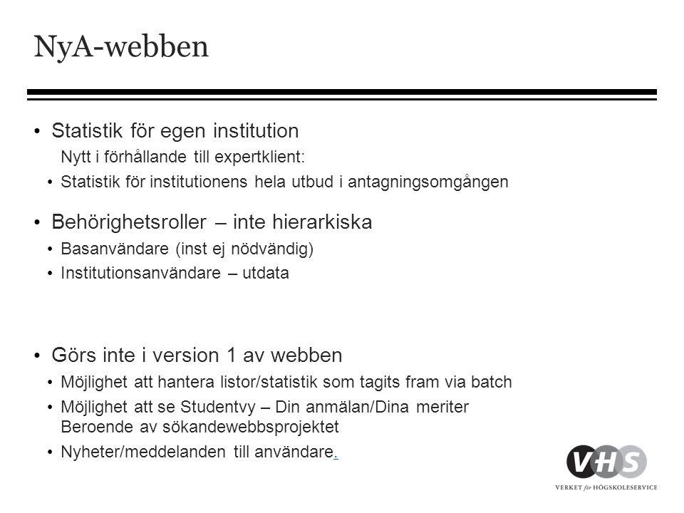 NyA-webben • Statistik för egen institution Nytt i förhållande till expertklient: • Statistik för institutionens hela utbud i antagningsomgången • Behörighetsroller – inte hierarkiska • Basanvändare (inst ej nödvändig) • Institutionsanvändare – utdata • Görs inte i version 1 av webben • Möjlighet att hantera listor/statistik som tagits fram via batch • Möjlighet att se Studentvy – Din anmälan/Dina meriter Beroende av sökandewebbsprojektet • Nyheter/meddelanden till användare..