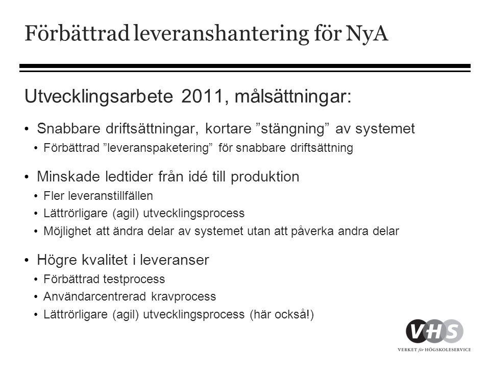 Förbättrad leveranshantering för NyA Utvecklingsarbete 2011, målsättningar: • Snabbare driftsättningar, kortare stängning av systemet • Förbättrad leveranspaketering för snabbare driftsättning • Minskade ledtider från idé till produktion • Fler leveranstillfällen • Lättrörligare (agil) utvecklingsprocess • Möjlighet att ändra delar av systemet utan att påverka andra delar • Högre kvalitet i leveranser • Förbättrad testprocess • Användarcentrerad kravprocess • Lättrörligare (agil) utvecklingsprocess (här också!)