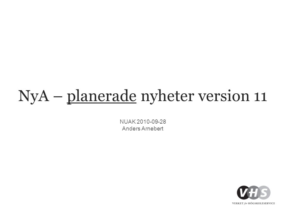 NyA – planerade nyheter version 11 NUAK 2010-09-28 Anders Arnebert