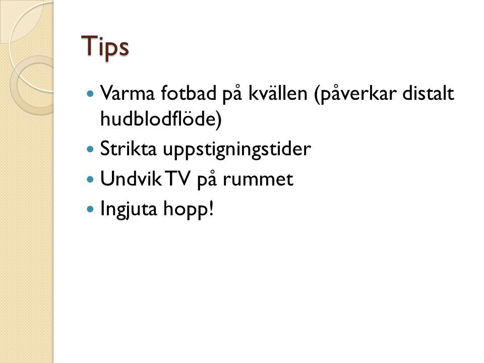 Tips  Varma fotbad på kvällen (påverkar distalt hudblodflöde)  Strikta uppstigningstider  Undvik TV på rummet  Ingjuta hopp!