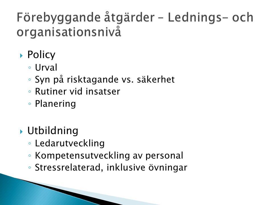  Policy ◦ Urval ◦ Syn på risktagande vs. säkerhet ◦ Rutiner vid insatser ◦ Planering  Utbildning ◦ Ledarutveckling ◦ Kompetensutveckling av personal