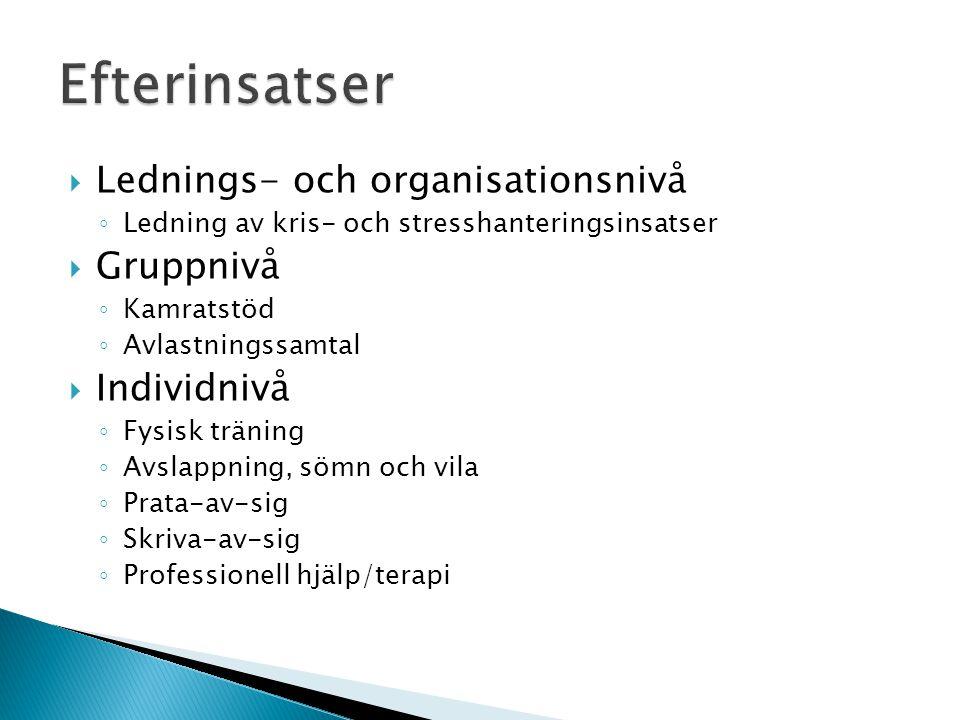  Lednings- och organisationsnivå ◦ Ledning av kris- och stresshanteringsinsatser  Gruppnivå ◦ Kamratstöd ◦ Avlastningssamtal  Individnivå ◦ Fysisk