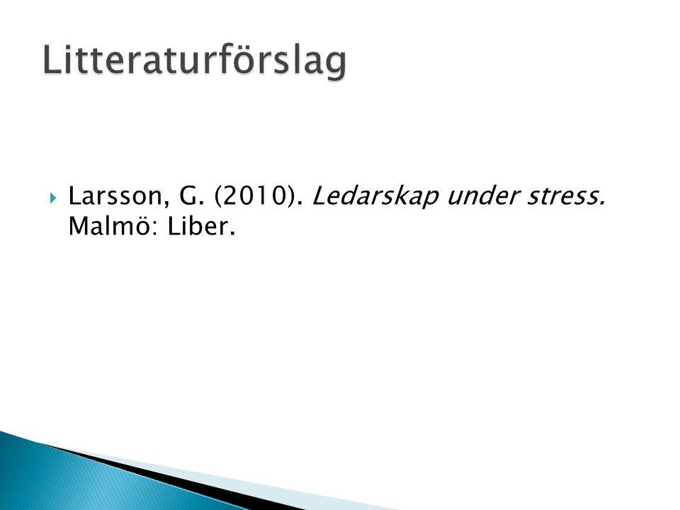  Larsson, G. (2010). Ledarskap under stress. Malmö: Liber.