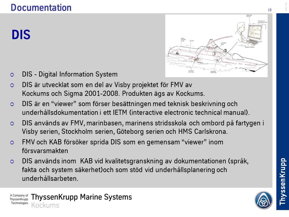 ThyssenKrupp 13 BL051.04 DIS  DIS - Digital Information System  DIS är utvecklat som en del av Visby projektet för FMV av Kockums och Sigma 2001-200