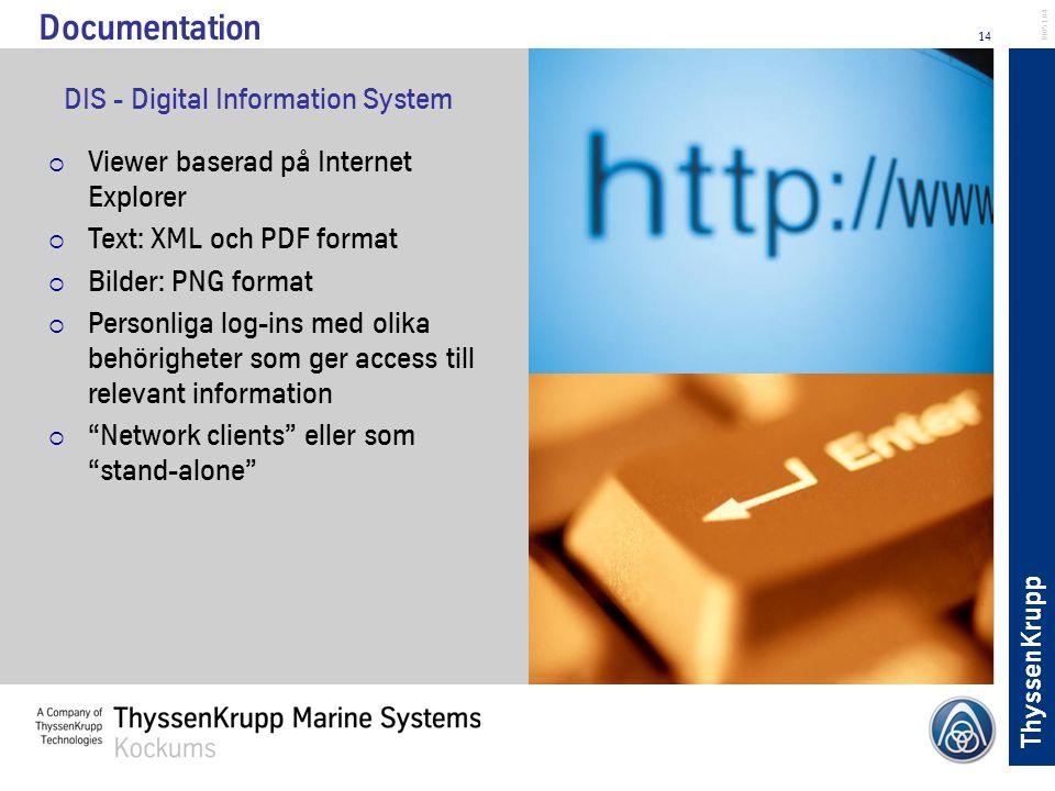ThyssenKrupp 14 BL051.04 DIS - Digital Information System  Viewer baserad på Internet Explorer  Text: XML och PDF format  Bilder: PNG format  Pers