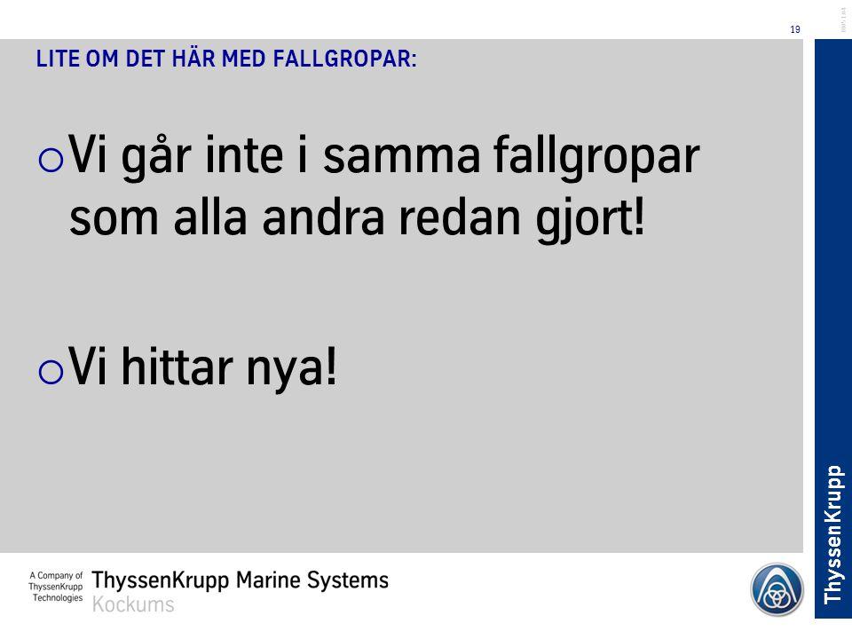 ThyssenKrupp 19 BL051.04 LITE OM DET HÄR MED FALLGROPAR:  Vi går inte i samma fallgropar som alla andra redan gjort!  Vi hittar nya!