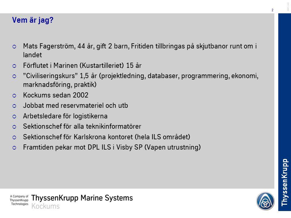 ThyssenKrupp 2 BL051.04 Vem är jag?  Mats Fagerström, 44 år, gift 2 barn, Fritiden tillbringas på skjutbanor runt om i landet  Förflutet i Marinen (